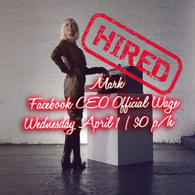 Wed April 1: Mark | Facebook CEO Official Wage: $0p/h