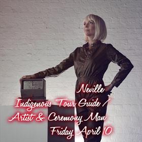 Fri April 10: Neville | Indigenous Tour Guide / Artist | $25p/h
