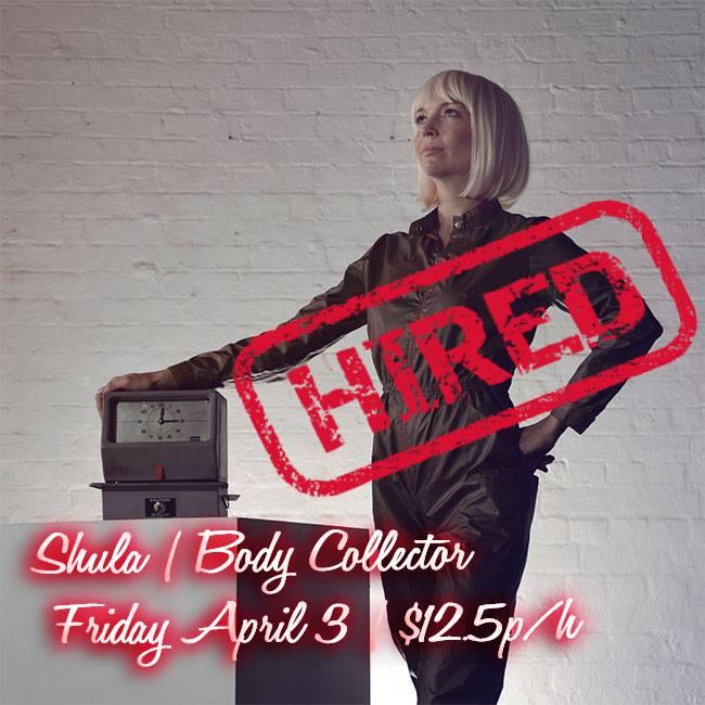 Fri April 3: Shula | Body Collector: $12.5p/h